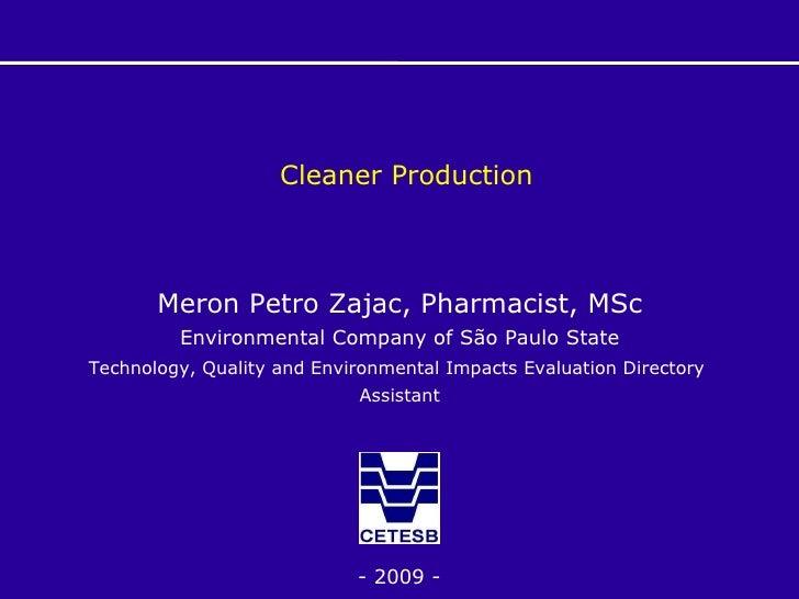 Cleaner Production <ul><li>Meron Petro Zajac, Pharmacist, MSc </li></ul><ul><li>Environmental Company of São Paulo State <...