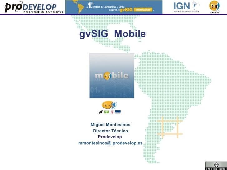gvSIG  Mobile   Miguel Montesinos Director Técnico Prodevelop   mmontesinos@ prodevelop.es