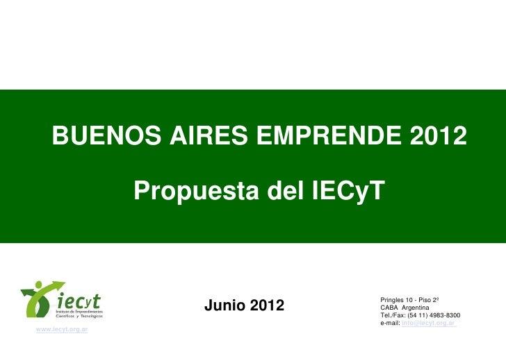 BUENOS AIRES EMPRENDE 2012                   Propuesta del IECyT                                     Pringles 10 - Piso 2º...