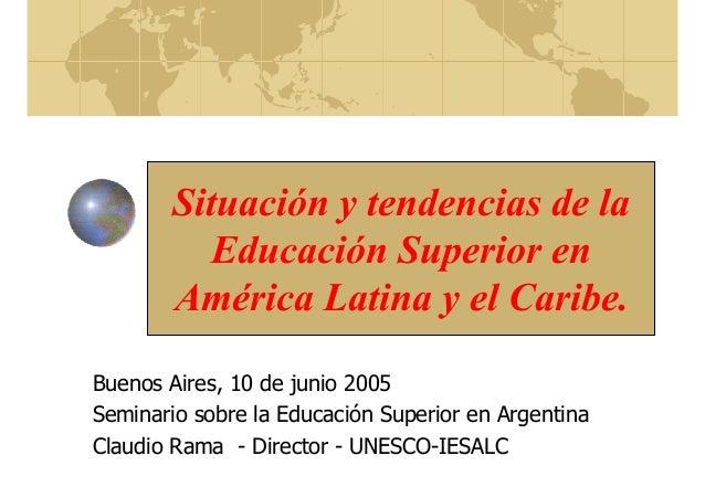Situación y tendencias de la Educación Superior en América Latina y el Caribe. Buenos Aires, 10 de junio 2005 Seminario so...