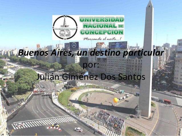 Buenos Aires, un destino particular por: Julián Giménez Dos Santos