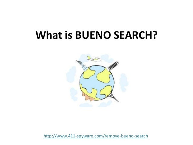 What is BUENO SEARCH?  http://www.411-spyware.com/remove-bueno-search
