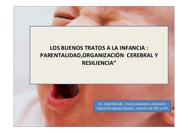 Dr. Jorge Barudy , neuro-psiquiatra, psiquiatra infantil terapeuta familiar , director de EXIL y IFIV LOS BUENOS TRATOS A ...