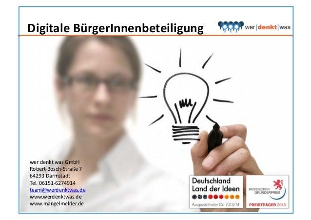 Digitale  BürgerInnenbeteiligung   wer  denkt  was  GmbH   Robert-‐Bosch-‐Straße  7   64293  Darmstadt...