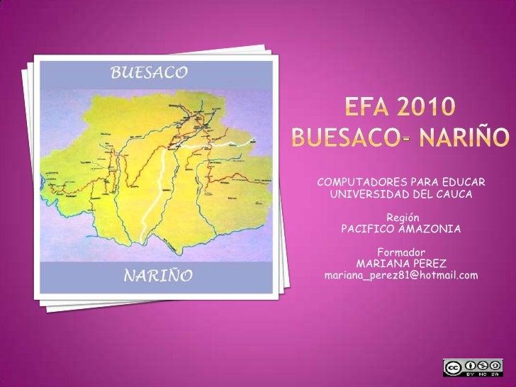 EFA 2010BUESACO- NARIÑO<br />COMPUTADORES PARA EDUCAR<br />UNIVERSIDAD DEL CAUCA<br /> Región <br />PACIFICO AMAZONIA<br /...