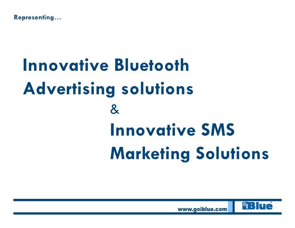 Representing…       Innovative Bluetooth   Advertising solutions                 &                 Innovative SMS         ...