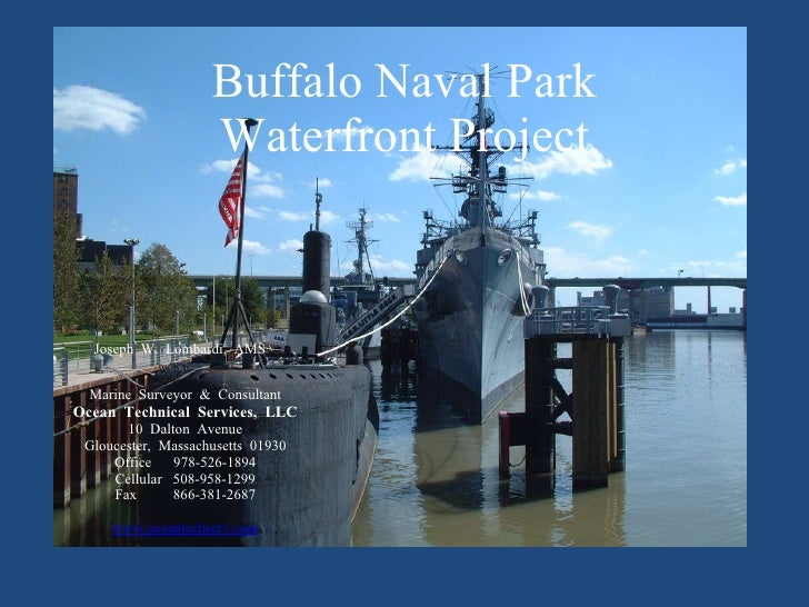 Buffalo Naval Park Waterfront Project Joseph  W.  Lombardi,  AMS    Marine  Surveyor  &  Consultant Ocean  Technical  Serv...