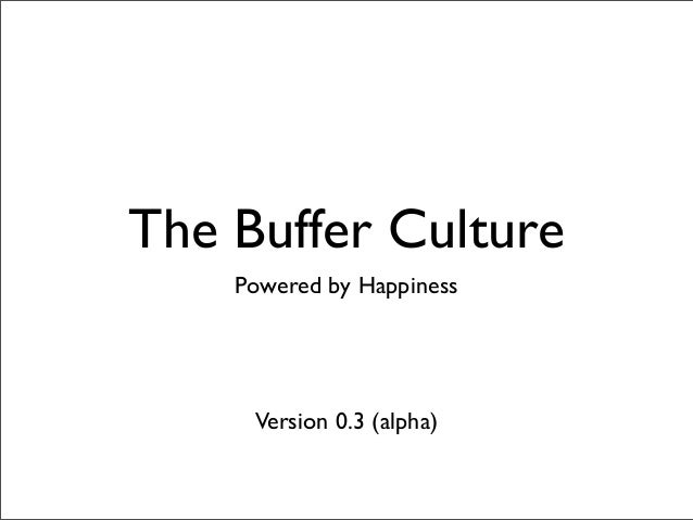The Buffer Culture Powered by Happiness Version 0.3 (alpha)
