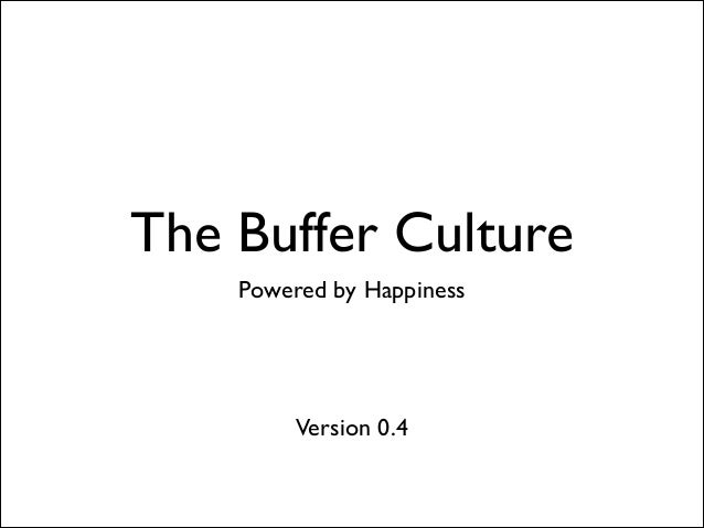 The Buffer Culture Powered by Happiness  Version 0.4