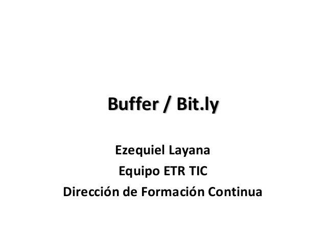 Buffer / Bit.ly        Ezequiel Layana         Equipo ETR TICDirección de Formación Continua