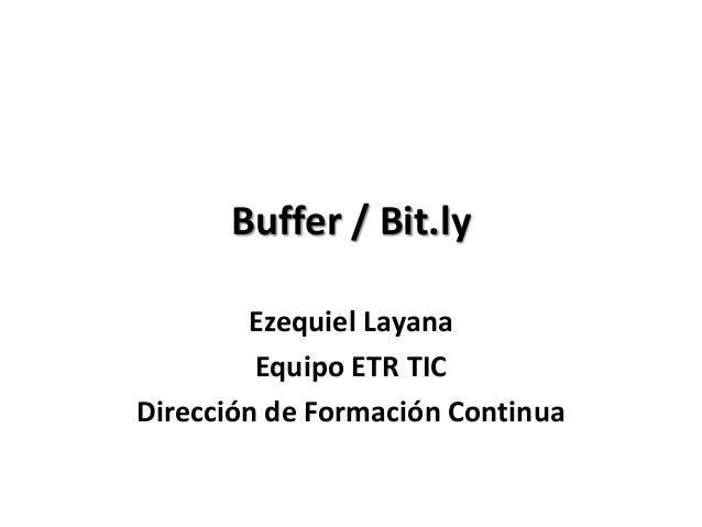 Buffer / Bit.lyEzequiel LayanaEquipo ETR TICDirección de Formación Continua