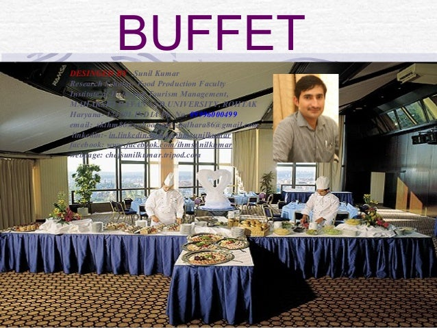 BUFFET DESINGED BY Sunil Kumar Research Scholar/ Food Production Faculty Institute of Hotel and Tourism Management, MAHARS...