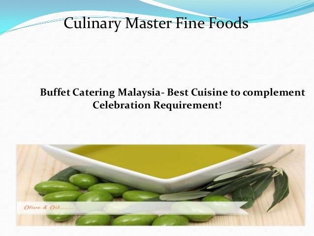 Culinary Master Fine Foods Buffet Catering Malaysia- Best Cuisine to complement Celebration Requirement!