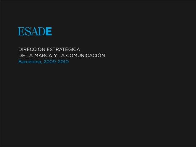 DIRECCIÓN ESTRATÉGICADE LA MARCA Y LA COMUNICACIÓNBarcelona, 2009-2010