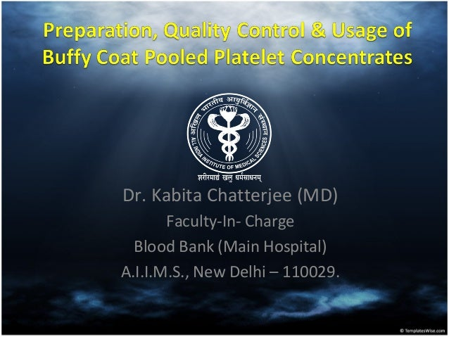 Dr. Kabita Chatterjee (MD) Faculty-In- Charge Blood Bank (Main Hospital) A.I.I.M.S., New Delhi – 110029.