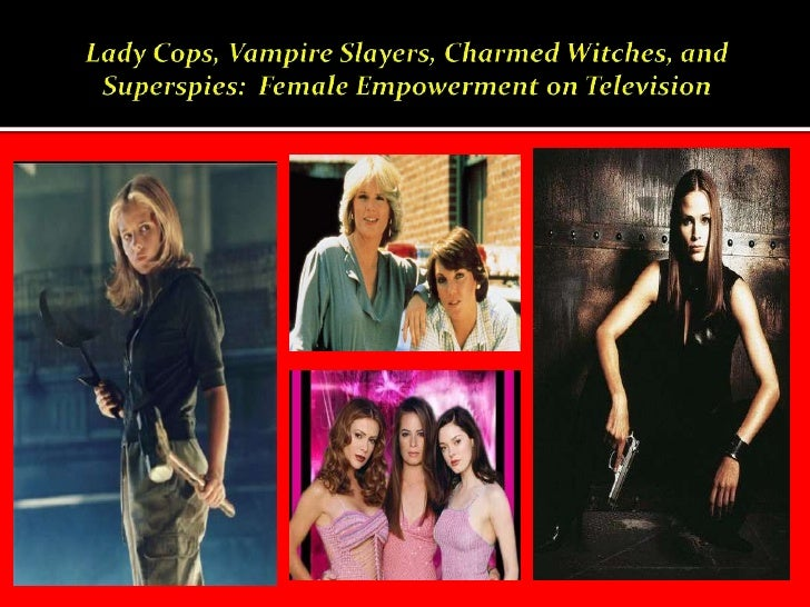 Lady Cops, Vampire Slayers, Charmed Witches, and Superspies:  Female Empowerment on Television<br />