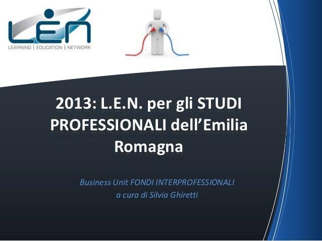 2013: L.E.N. per gli STUDIPROFESSIONALI dell'Emilia         Romagna    Business Unit FONDI INTERPROFESSIONALI             ...