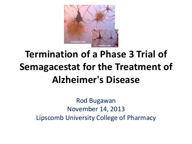 Termination of a Phase 3 Trial of Semagacestat for the Treatment of Alzheimer's Disease Rod Bugawan November 14, 2013 Lips...