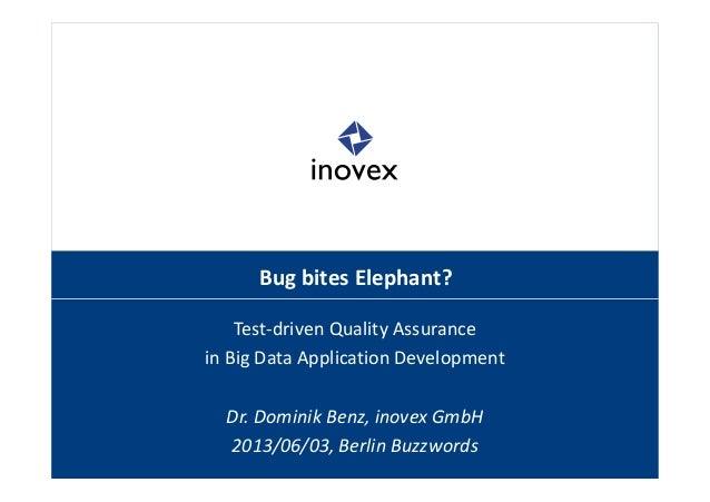 Bug bites Elephant?Test-driven Quality Assurancein Big Data Application DevelopmentDr. Dominik Benz, inovex GmbH2013/06/03...