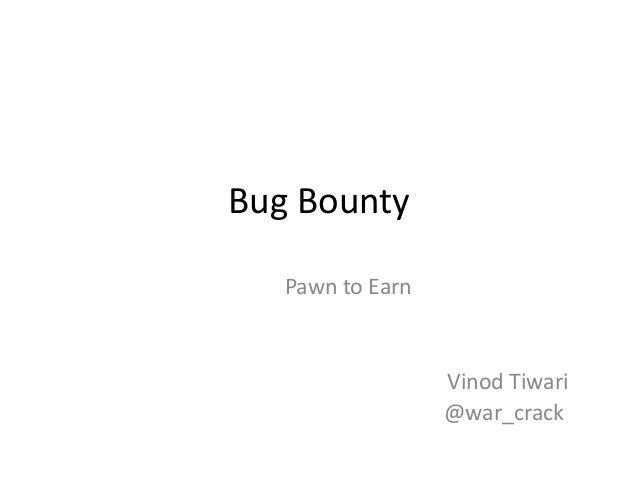 Bug Bounty Pawn to Earn  Vinod Tiwari @war_crack