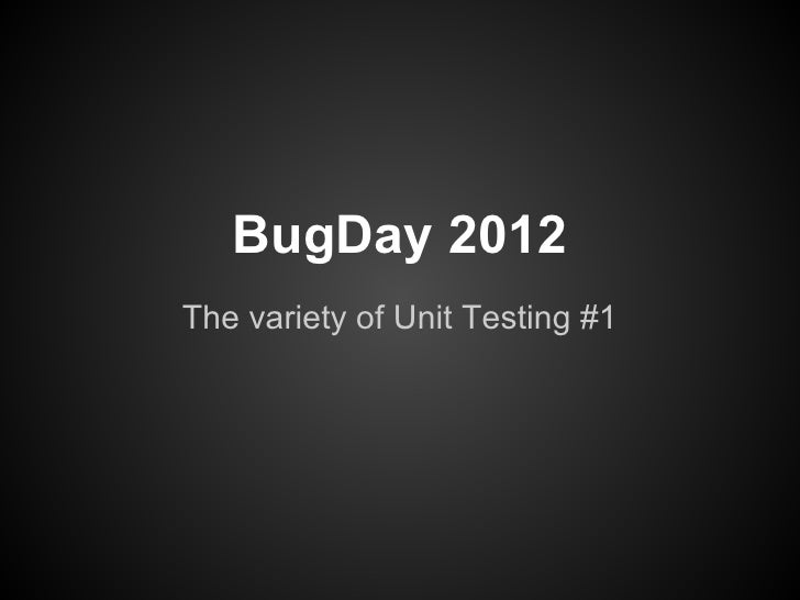 BugDay 2012 : The variety of Unit Testing #1