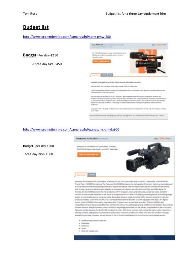 Tom Ross Budget list for a three day equipment hire Budget list http://www.promotionhire.com/cameras/hd/sony-pmw-200 Budge...