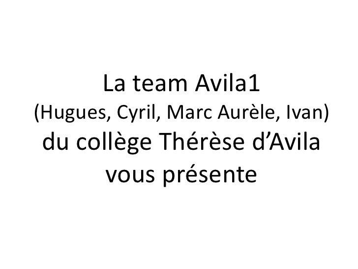 La team Avila1(Hugues, Cyril, Marc Aurèle, Ivan)du collège Thérèse d'Avila      vous présente