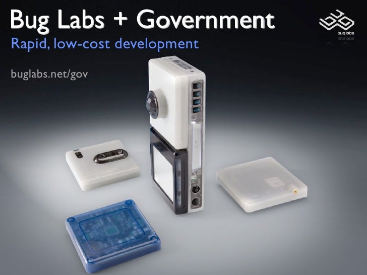 Bug Labs + Government Rapid, low-cost development buglabs.net/gov
