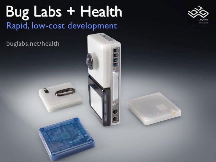 Bug Labs + Health Rapid, low-cost development buglabs.net/health