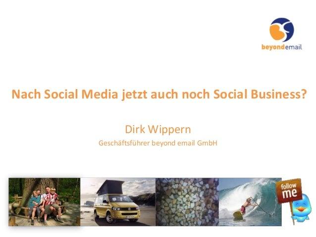 Nach Social Media jetzt auch noch Social Business?Dirk WippernGeschäftsführer beyond email GmbH