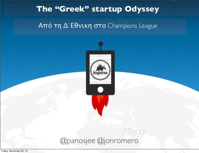 "The ""Greek"" startup Odyssey Από τη Δ' Εθνικη στο Champions League  @panosjee @jonromero Friday, November 29, 13"