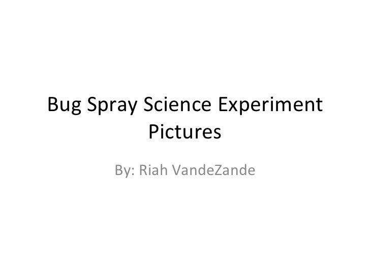 Bug Spray Science Experiment Pictures By: Riah VandeZande