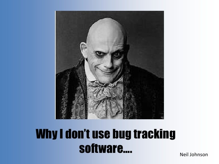 Why I don't use bug tracking software….<br />Neil Johnson<br />