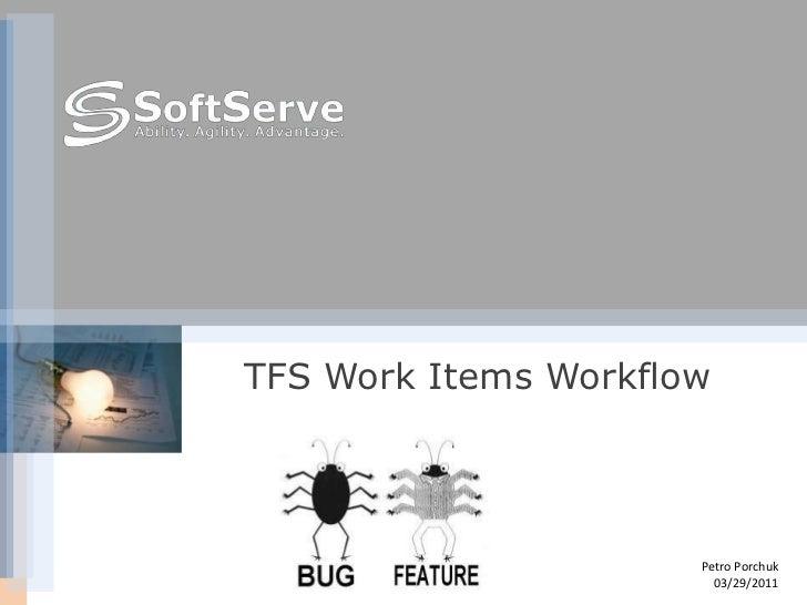 TFS Work Items Workflow                      Petro Porchuk                        03/29/2011