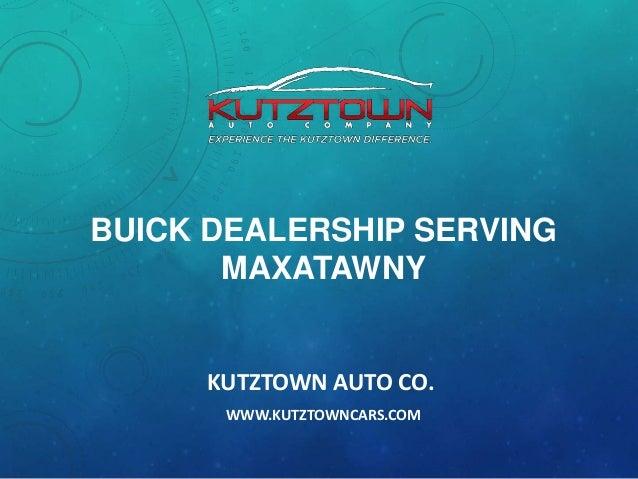 BUICK DEALERSHIP SERVING MAXATAWNY  KUTZTOWN AUTO CO. WWW.KUTZTOWNCARS.COM