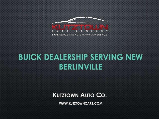 BUICK DEALERSHIP SERVING NEW BERLINVILLE  KUTZTOWN AUTO CO. WWW.KUTZTOWNCARS.COM