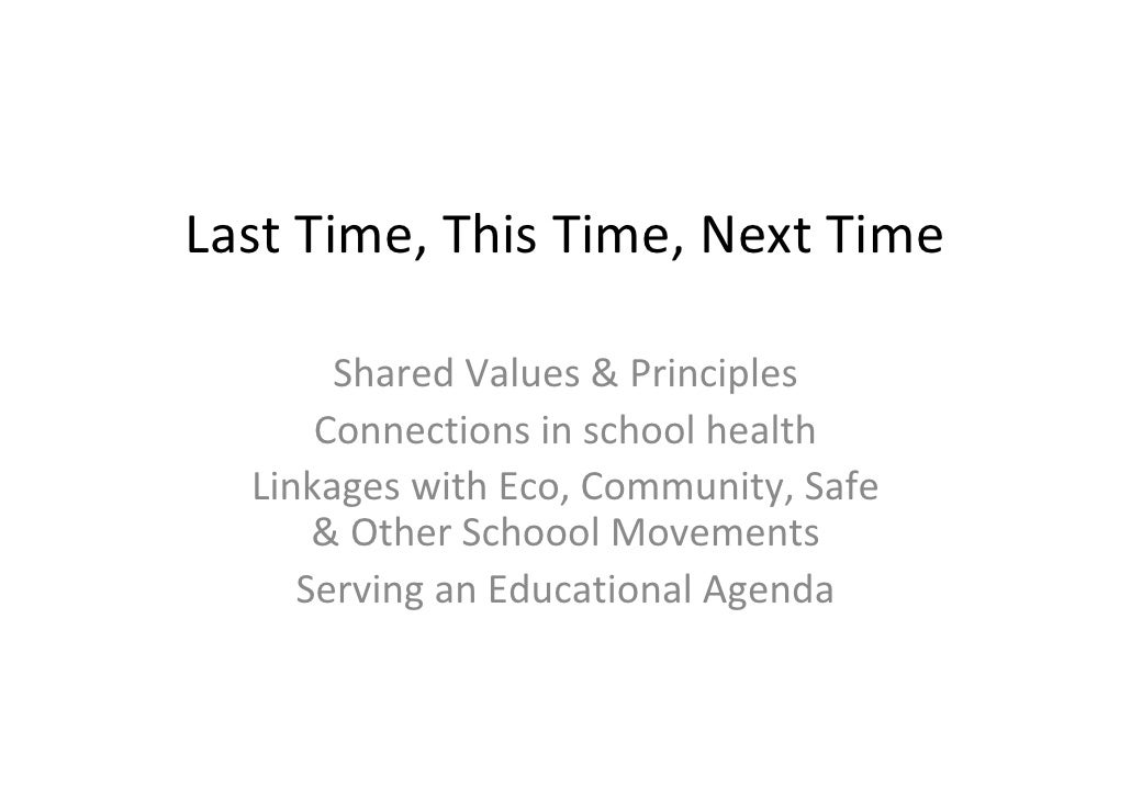 Last Time, This Time, Next Time         Shared Values & Principles       Connections in school health   Linkages with Eco,...