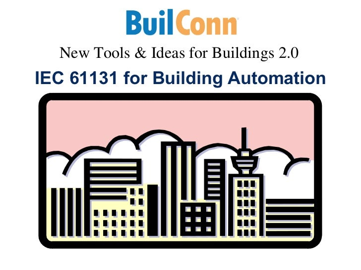 IEC 61131 for Building Automation New Tools & Ideas for Buildings 2.0