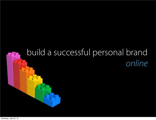 build a successful personal brand online Saturday, July 20, 13