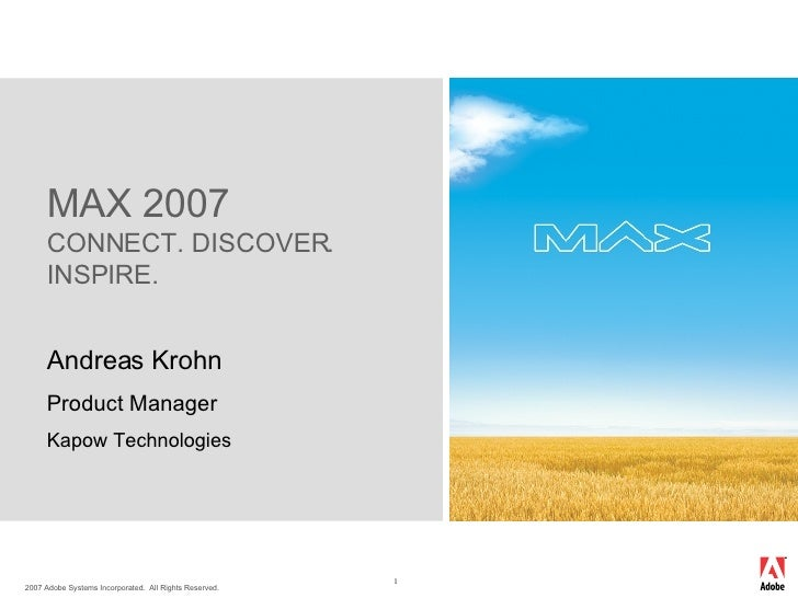Andreas Krohn Product Manager Kapow Technologies MAX 2007 CONNECT. DISCOVER. INSPIRE.