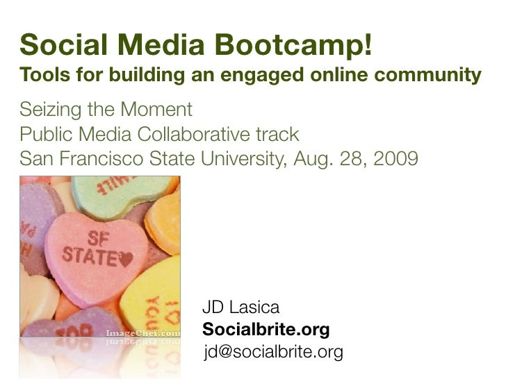 Social Media Bootcamp! Tools for building an engaged online community Seizing the Moment Public Media Collaborative track ...