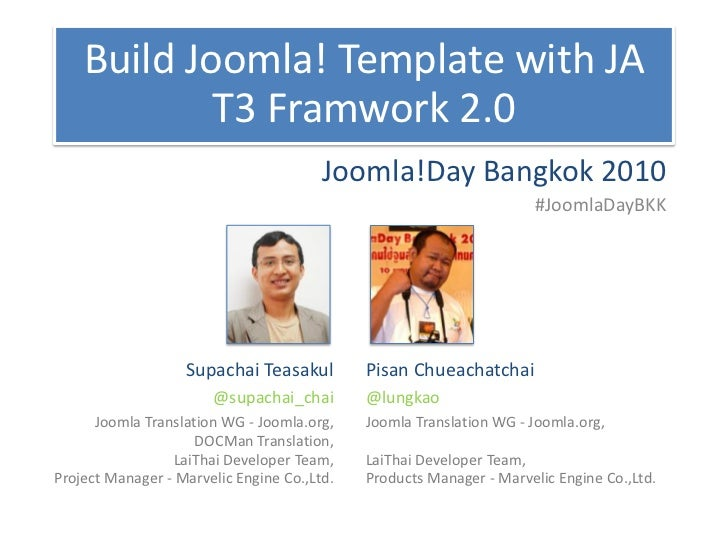 Build Joomla! Template with JA            T3 Framwork 2.0                                        Joomla!Day Bangkok 2010  ...