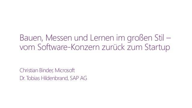 Bauen, Messen und Lernen im großen Stil – vom Software-Konzern zurück zum Startup Christian Binder, Microsoft Dr. Tobias H...