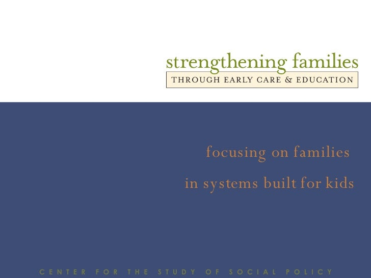 C  E  N  T  E  R  F  O  R  T  H  E  S  T  U  D  Y  O  F  S  O  C  I  A  L  P  O  L  I  C  Y focusing on families  in syste...