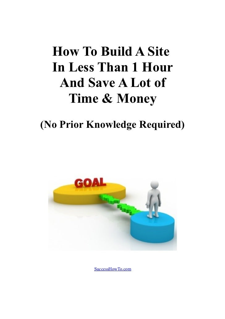 How To Build A Site  In Less Than 1 Hour   And Save A Lot of     Time & Money(No Prior Knowledge Required)          Succes...