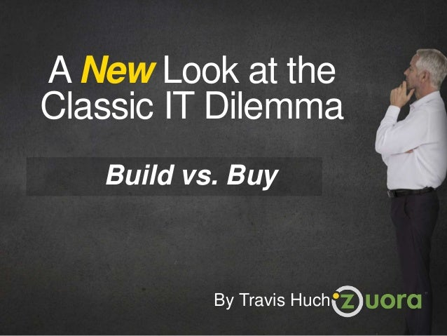 Build vs. Buy: A New Look at the Classic IT Dilemma