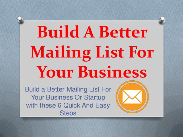 Build A Better Mailing List For Your Business Build a Better Mailing List For Your Business Or Startup with these 6 Quick ...