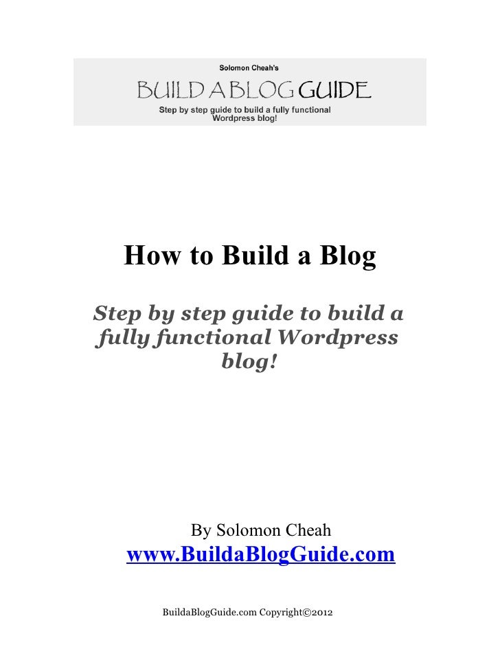 How to Build a BlogStep by step guide to build afully functional Wordpress            blog!           By Solomon Cheah   w...