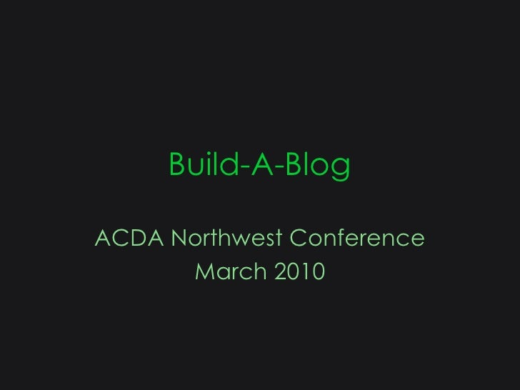 Build-A-Blog<br />ACDA Northwest Conference<br />March 2010<br />