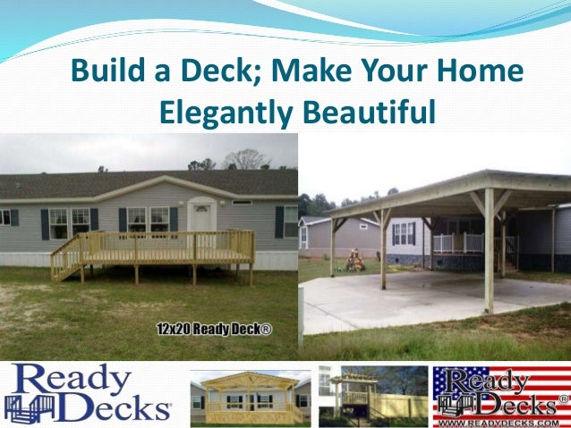 Build a Deck; Make Your Home Elegantly Beautiful